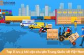 Dịch vụ vận chuyển Trung Quốc Việt Nam giá rẻ và uy tín nhất hiện nay