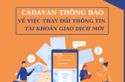 Cadavan thông báo thay đổi thông tin tài khoản giao dịch